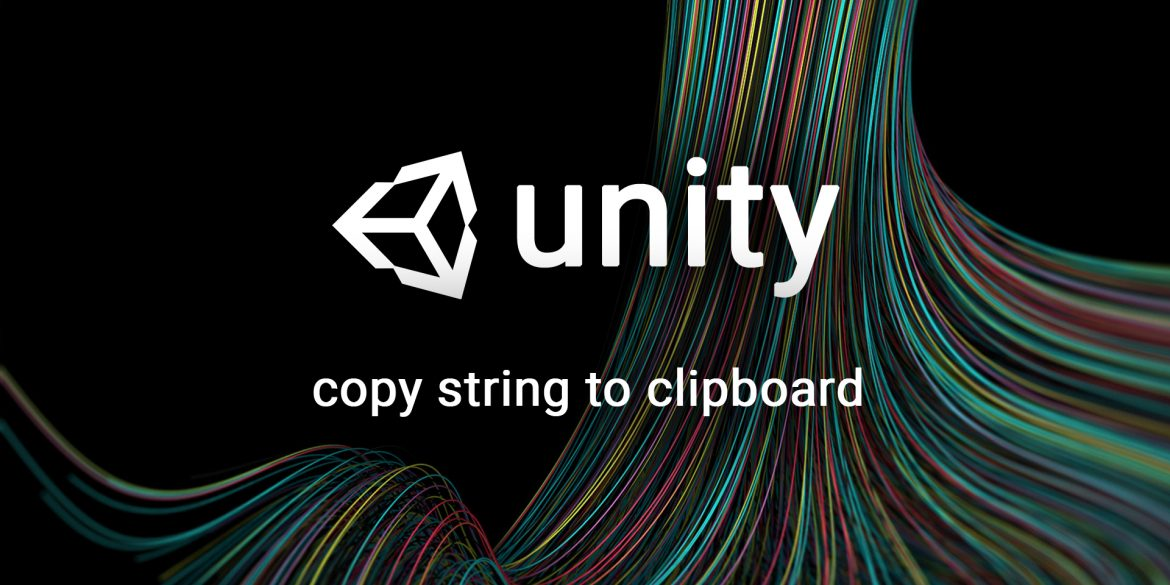 Unity - Copy string to clipboard